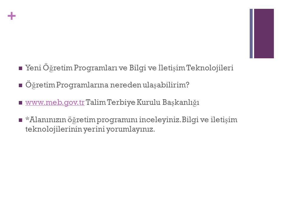 + Yeni Ö ğ retim Programları ve Bilgi ve İ leti ş im Teknolojileri Ö ğ retim Programlarına nereden ula ş abilirim? www.meb.gov.tr Talim Terbiye Kurulu