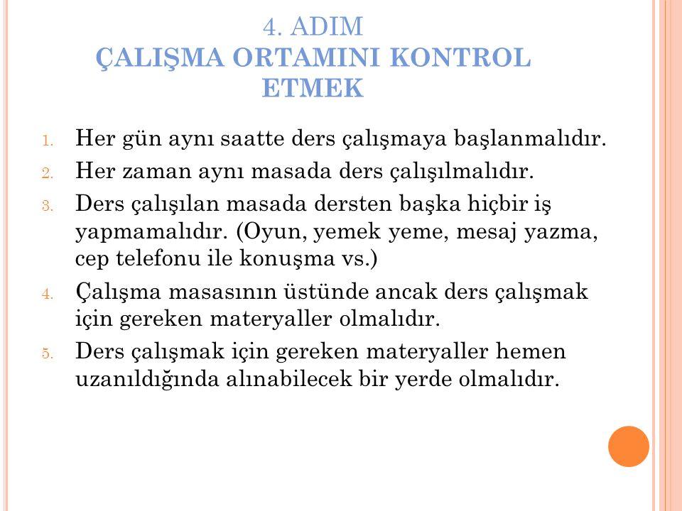 4.ADIM ÇALIŞMA ORTAMINI KONTROL ETMEK 1. Her gün aynı saatte ders çalışmaya başlanmalıdır.