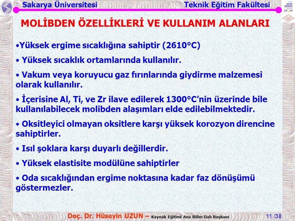 Sakarya Üniversitesi Teknik Eğitim Fakültesi /38 Doç. Dr. Hüseyin UZUN – Kaynak Eğitimi Ana Bilim Dalı Başkanı 11 MOLİBDEN ÖZELLİKLERİ VE KULLANIM ALA