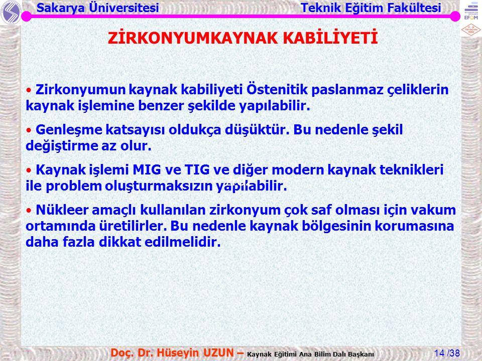 Sakarya Üniversitesi Teknik Eğitim Fakültesi /38 Doç. Dr. Hüseyin UZUN – Kaynak Eğitimi Ana Bilim Dalı Başkanı 14 ZİRKONYUMKAYNAK KABİLİYETİ Zirkonyum