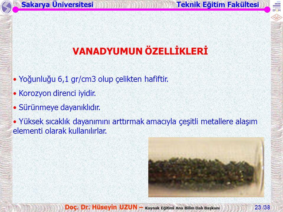 Sakarya Üniversitesi Teknik Eğitim Fakültesi /38 Doç. Dr. Hüseyin UZUN – Kaynak Eğitimi Ana Bilim Dalı Başkanı 23 VANADYUMUN ÖZELLİKLERİ Yoğunluğu 6,1