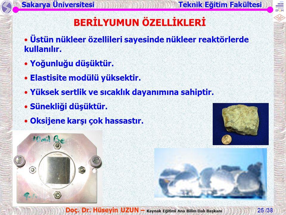 Sakarya Üniversitesi Teknik Eğitim Fakültesi /38 Doç. Dr. Hüseyin UZUN – Kaynak Eğitimi Ana Bilim Dalı Başkanı 25 BERİLYUMUN ÖZELLİKLERİ Üstün nükleer