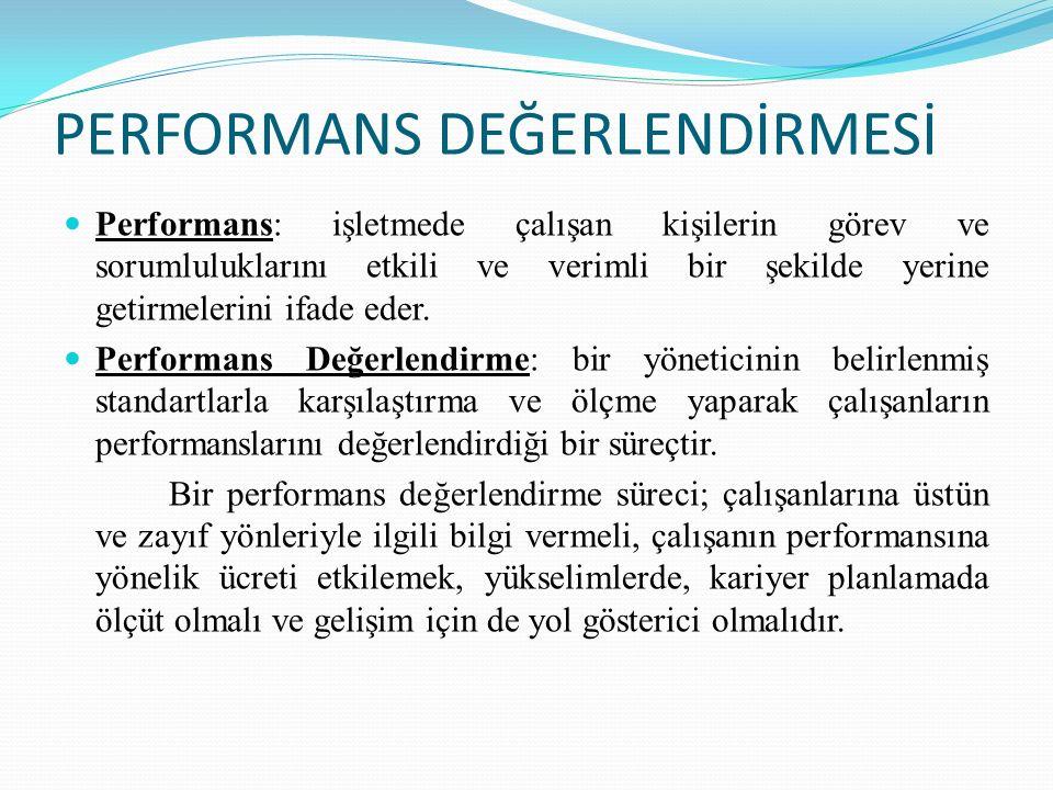 PERFORMANS DEĞERLENDİRMESİ Performans: işletmede çalışan kişilerin görev ve sorumluluklarını etkili ve verimli bir şekilde yerine getirmelerini ifade eder.