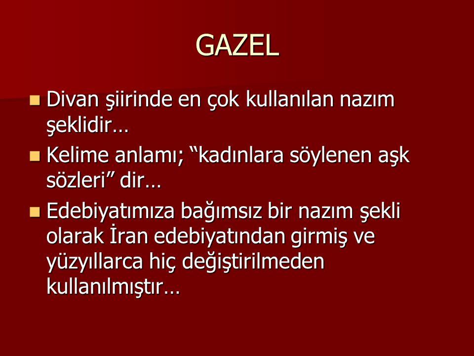 """GAZEL Divan şiirinde en çok kullanılan nazım şeklidir… Divan şiirinde en çok kullanılan nazım şeklidir… Kelime anlamı; """"kadınlara söylenen aşk sözleri"""