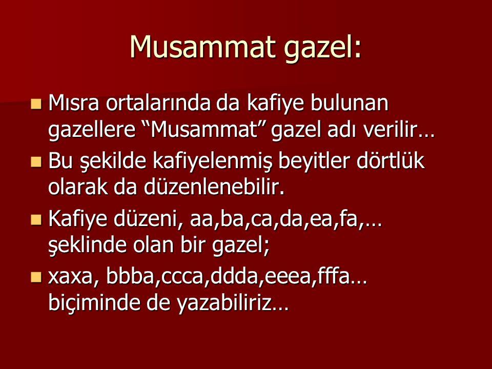 """Musammat gazel: Mısra ortalarında da kafiye bulunan gazellere """"Musammat"""" gazel adı verilir… Mısra ortalarında da kafiye bulunan gazellere """"Musammat"""" g"""
