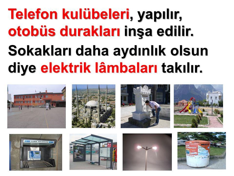 Telefon kulübeleri, yapılır, otobüs durakları inşa edilir.