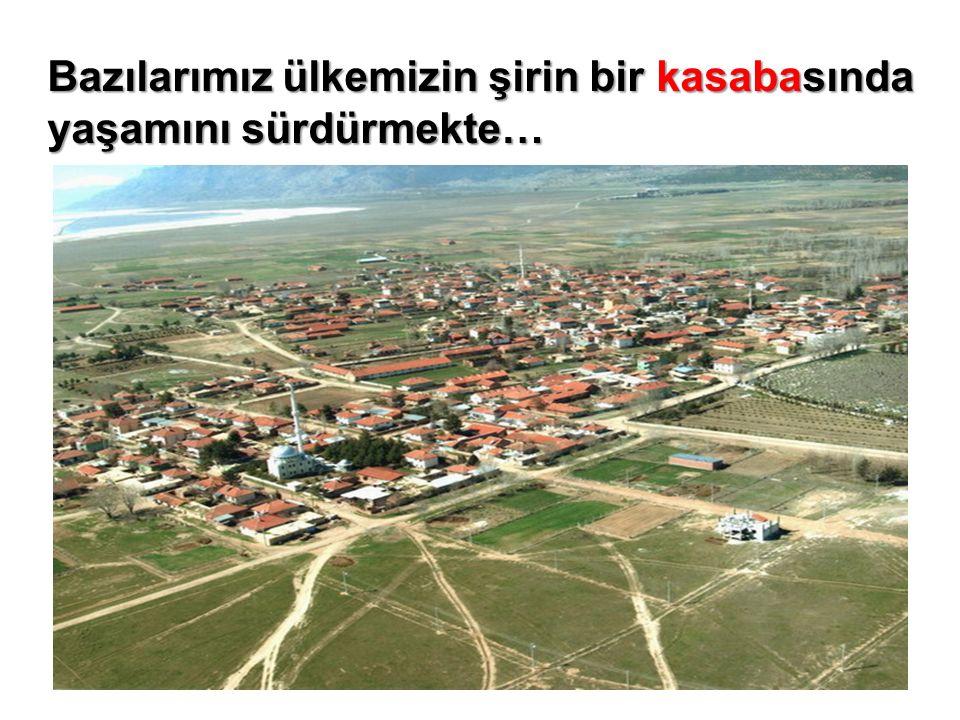 Bazılarımız ülkemizin şirin bir kasabasında yaşamını sürdürmekte…