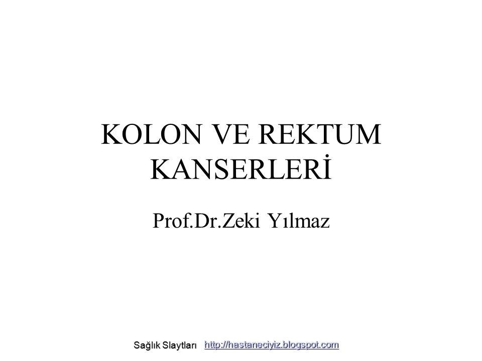 KOLON VE REKTUM KANSERLERİ Prof.Dr.Zeki Yılmaz Sağlık Slaytları Sağlık Slaytları http://hastaneciyiz.blogspot.com