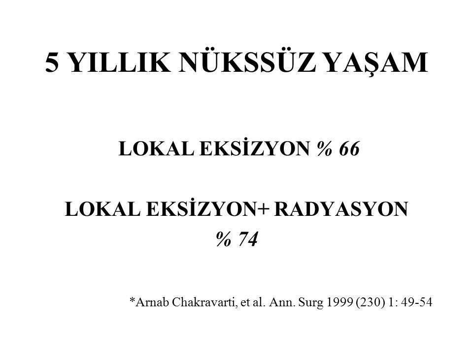 5 YILLIK NÜKSSÜZ YAŞAM LOKAL EKSİZYON % 66 LOKAL EKSİZYON+ RADYASYON % 74 *Arnab Chakravarti, et al. Ann. Surg 1999 (230) 1: 49-54