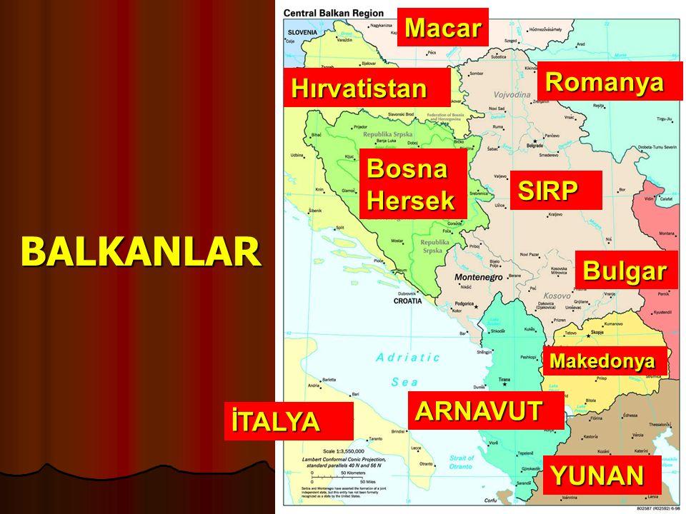 BALKANLAR SIRP Bulgar YUNAN ARNAVUT İTALYA Bosna Hersek Romanya Macar Makedonya Hırvatistan