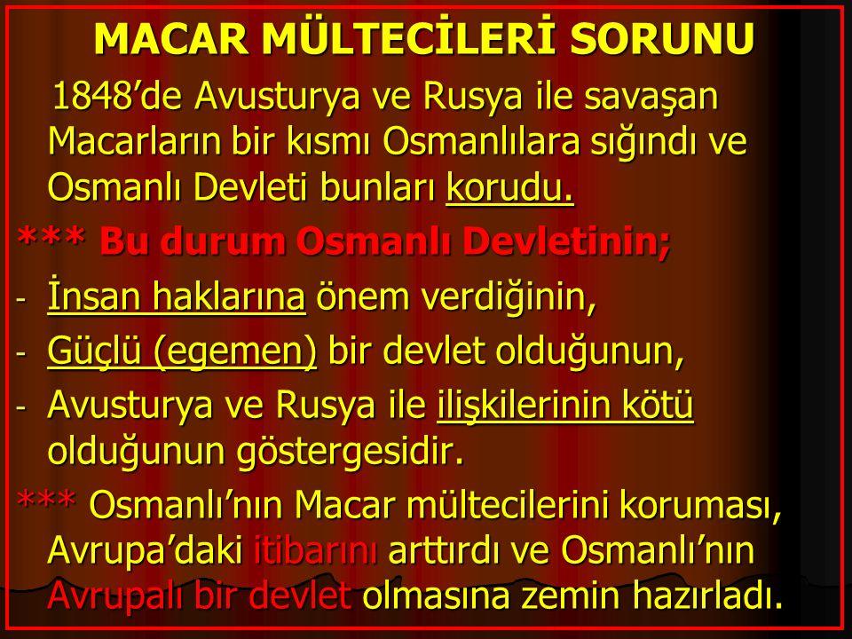 MACAR MÜLTECİLERİ SORUNU 1848'de Avusturya ve Rusya ile savaşan Macarların bir kısmı Osmanlılara sığındı ve Osmanlı Devleti bunları korudu. 1848'de Av