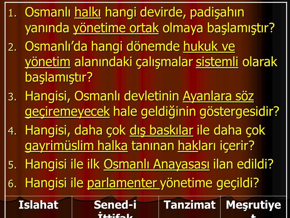 1. Osmanlı halkı hangi devirde, padişahın yanında yönetime ortak olmaya başlamıştır? 2. Osmanlı'da hangi dönemde hukuk ve yönetim alanındaki çalışmala