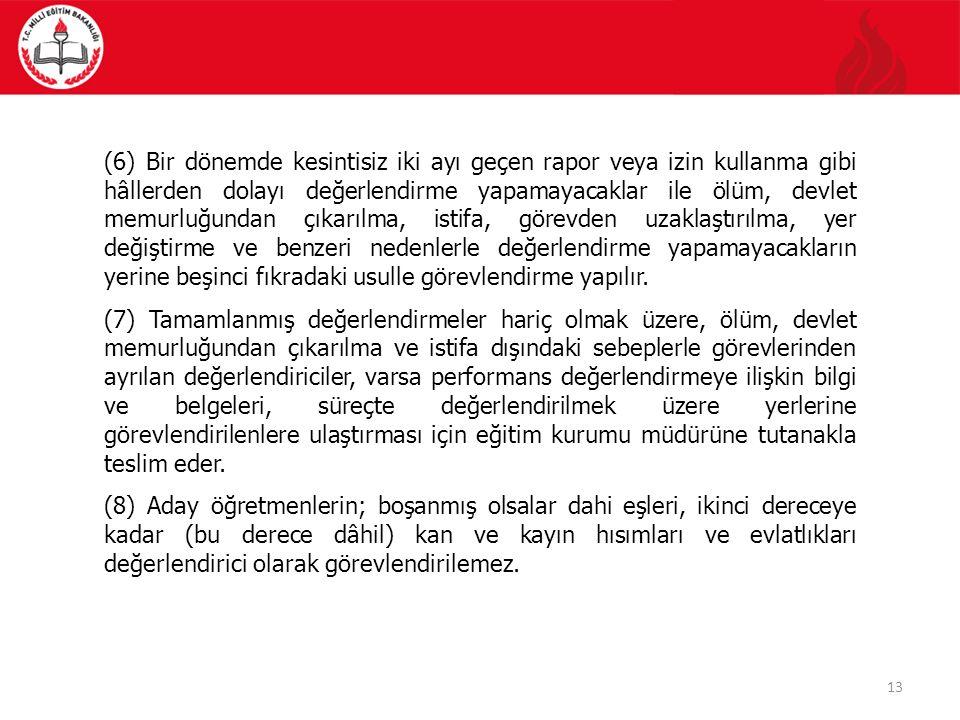 13 (6) Bir dönemde kesintisiz iki ayı geçen rapor veya izin kullanma gibi hâllerden dolayı değerlendirme yapamayacaklar ile ölüm, devlet memurluğundan