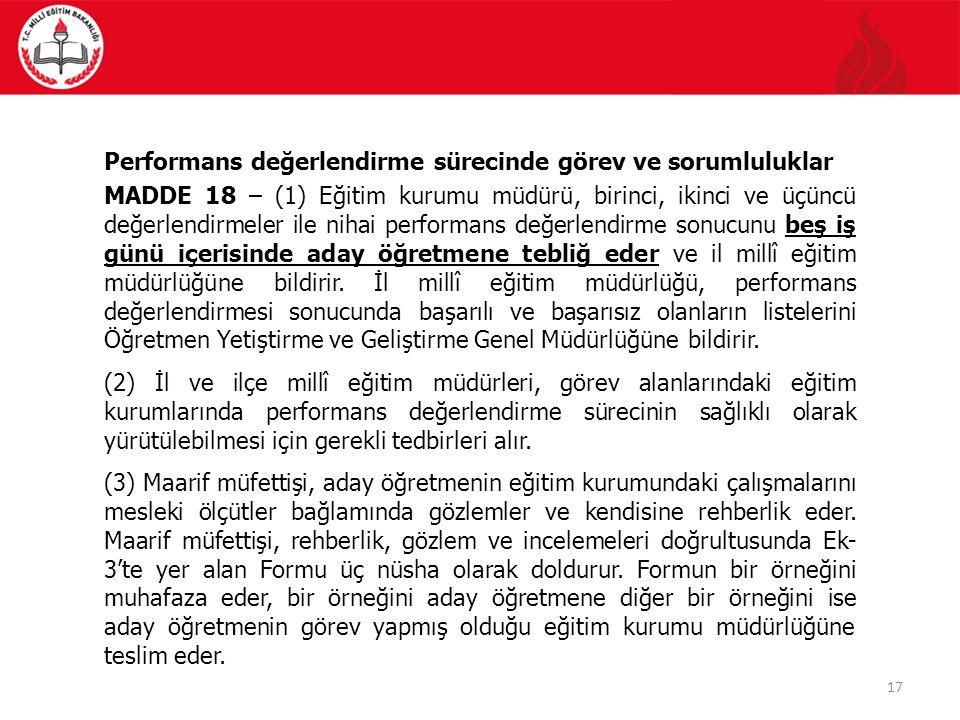 17 Performans değerlendirme sürecinde görev ve sorumluluklar MADDE 18 – (1) Eğitim kurumu müdürü, birinci, ikinci ve üçüncü değerlendirmeler ile nihai