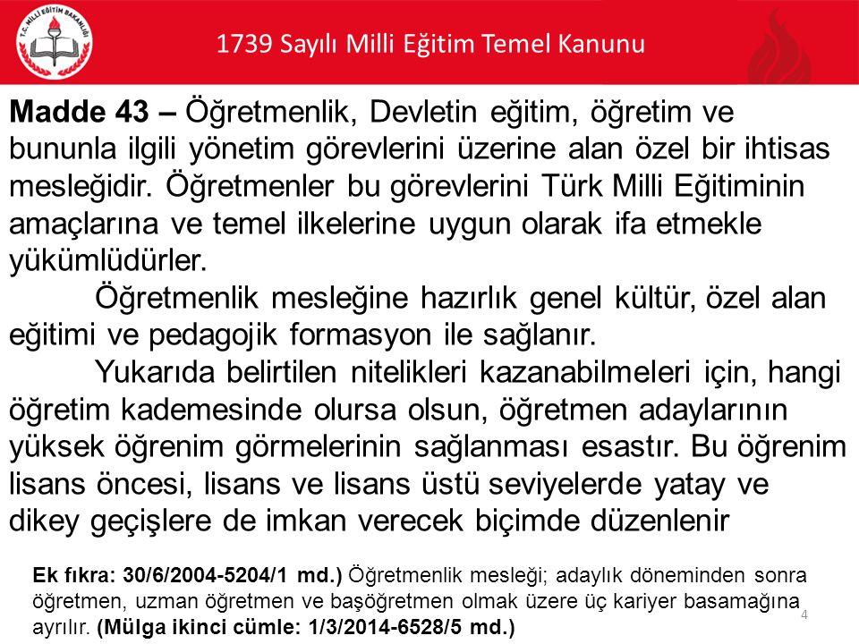 1739 Sayılı Milli Eğitim Temel Kanunu 4 Madde 43 – Öğretmenlik, Devletin eğitim, öğretim ve bununla ilgili yönetim görevlerini üzerine alan özel bir ihtisas mesleğidir.