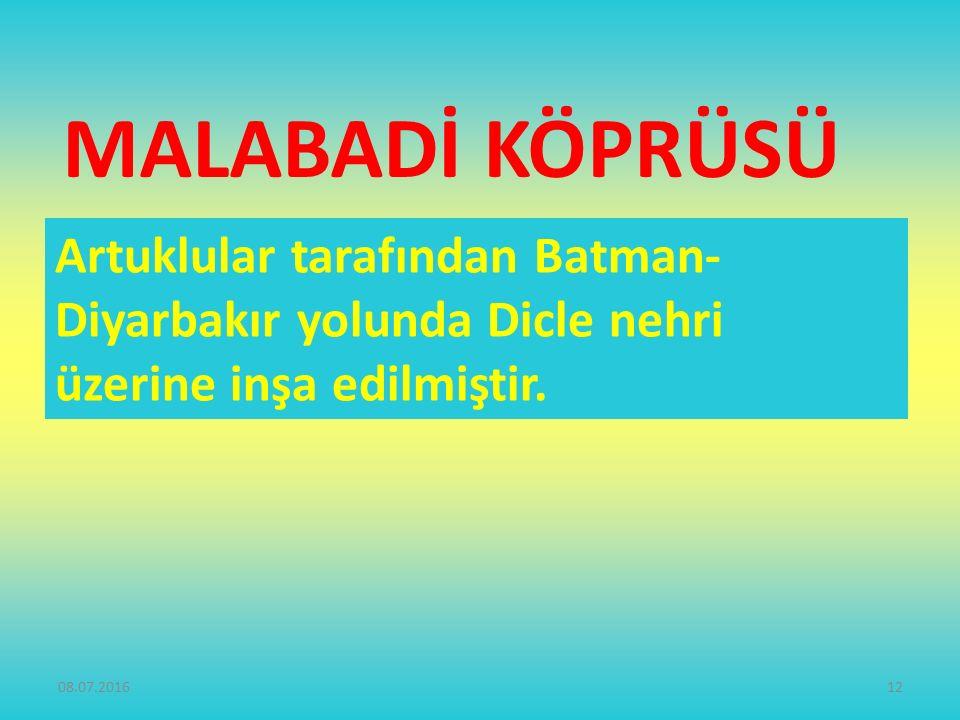 MALABADİ KÖPRÜSÜ Artuklular tarafından Batman- Diyarbakır yolunda Dicle nehri üzerine inşa edilmiştir.