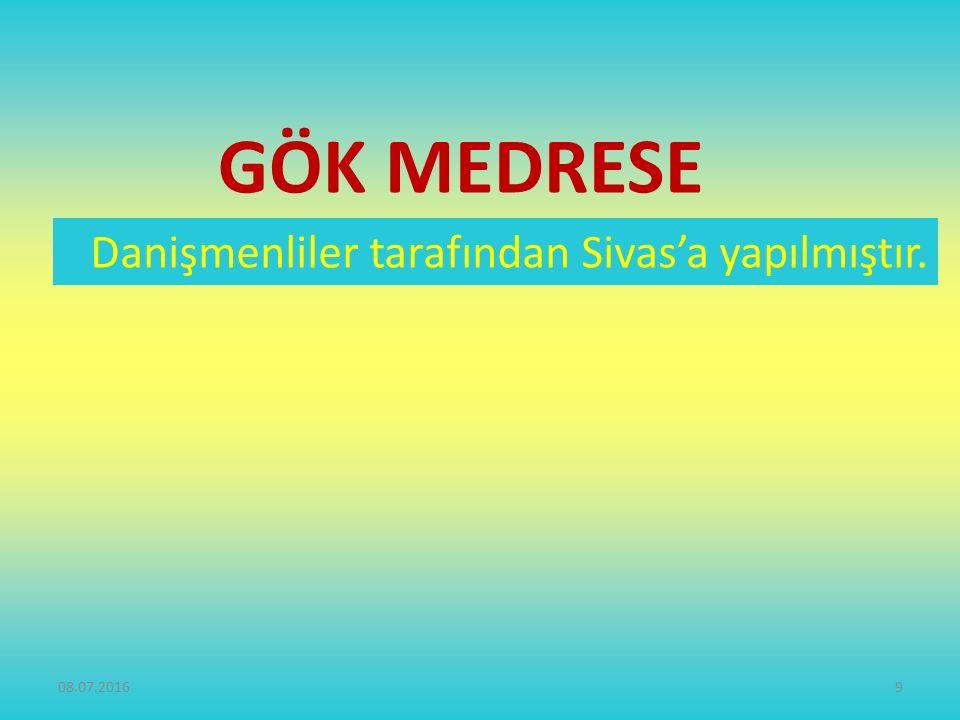 GÖK MEDRESE Danişmenliler tarafından Sivas'a yapılmıştır. 9
