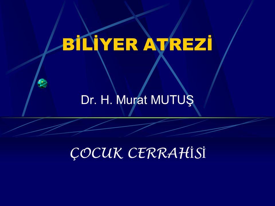 BİLİYER ATREZİ Dr. H. Murat MUTUŞ ÇOCUK CERRAH İ S İ