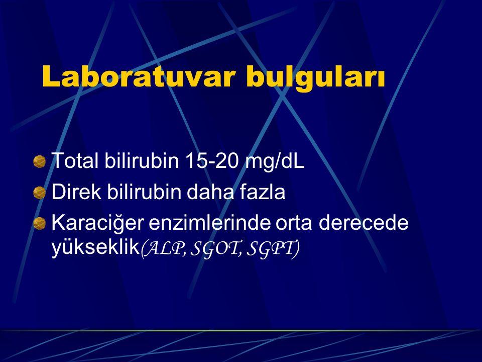 Laboratuvar bulguları Total bilirubin 15-20 mg/dL Direk bilirubin daha fazla Karaciğer enzimlerinde orta derecede yükseklik (ALP, SGOT, SGPT)