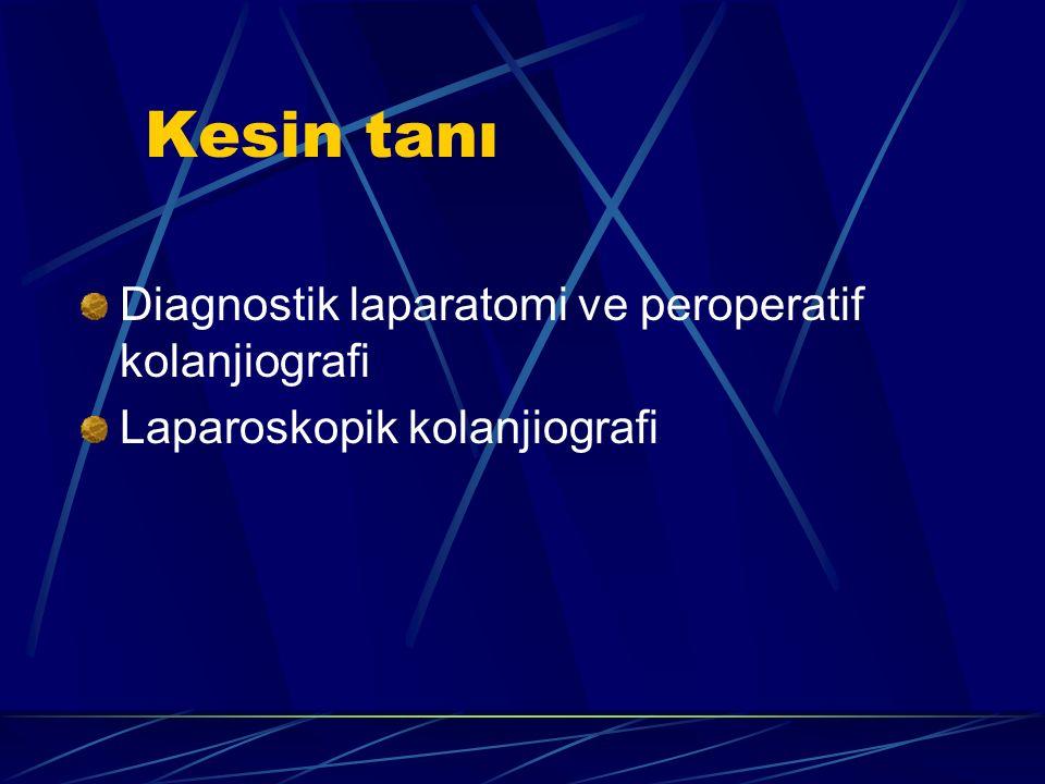 Kesin tanı Diagnostik laparatomi ve peroperatif kolanjiografi Laparoskopik kolanjiografi