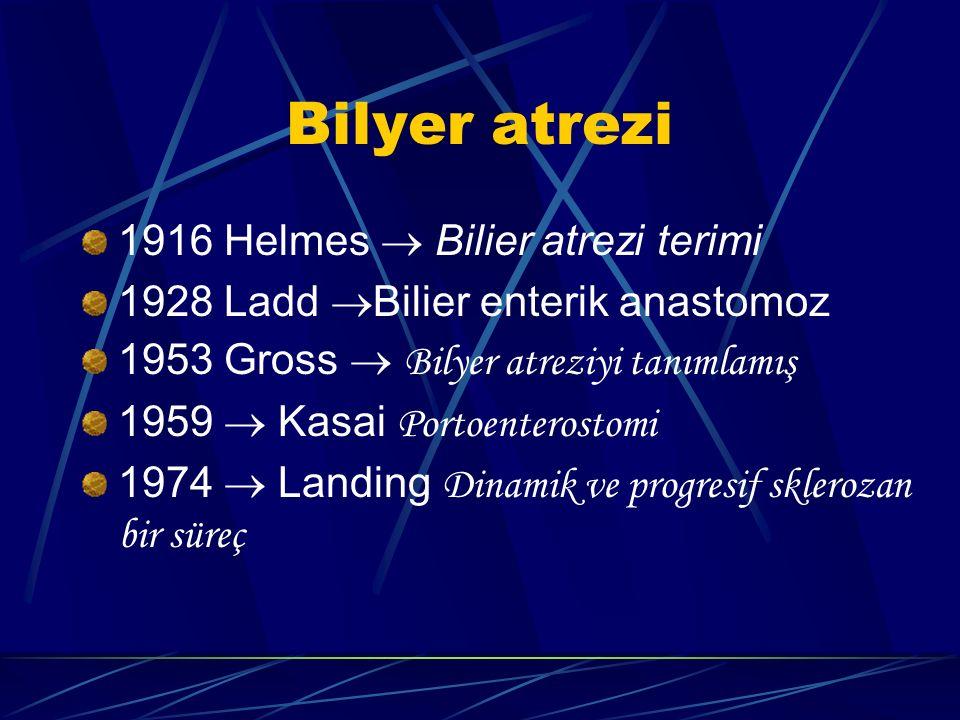 Bilyer atrezi 1916 Helmes  Bilier atrezi terimi 1928 Ladd  Bilier enterik anastomoz 1953 Gross  Bilyer atreziyi tanımlamış 1959  Kasai Portoenterostomi 1974  Landing Dinamik ve progresif sklerozan bir süreç