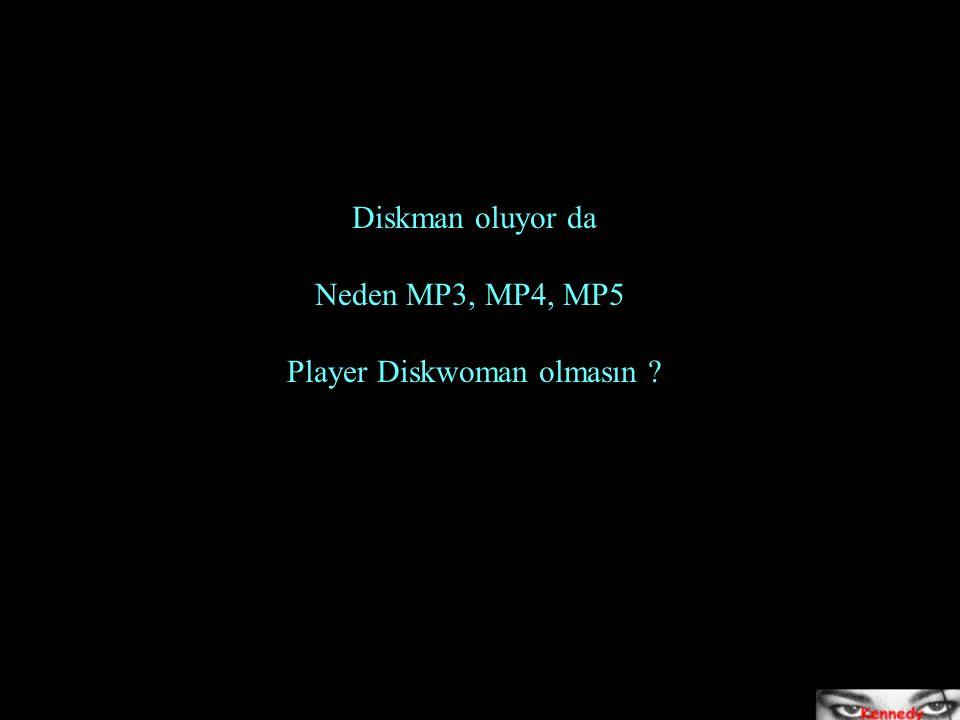 Diskman oluyor da Neden MP3, MP4, MP5 Player Diskwoman olmasın ?