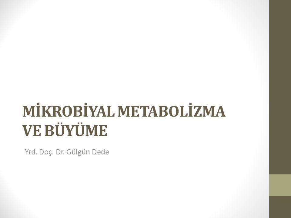 MİKROBİYAL METABOLİZMA VE BÜYÜME Yrd. Doç. Dr. Gülgün Dede
