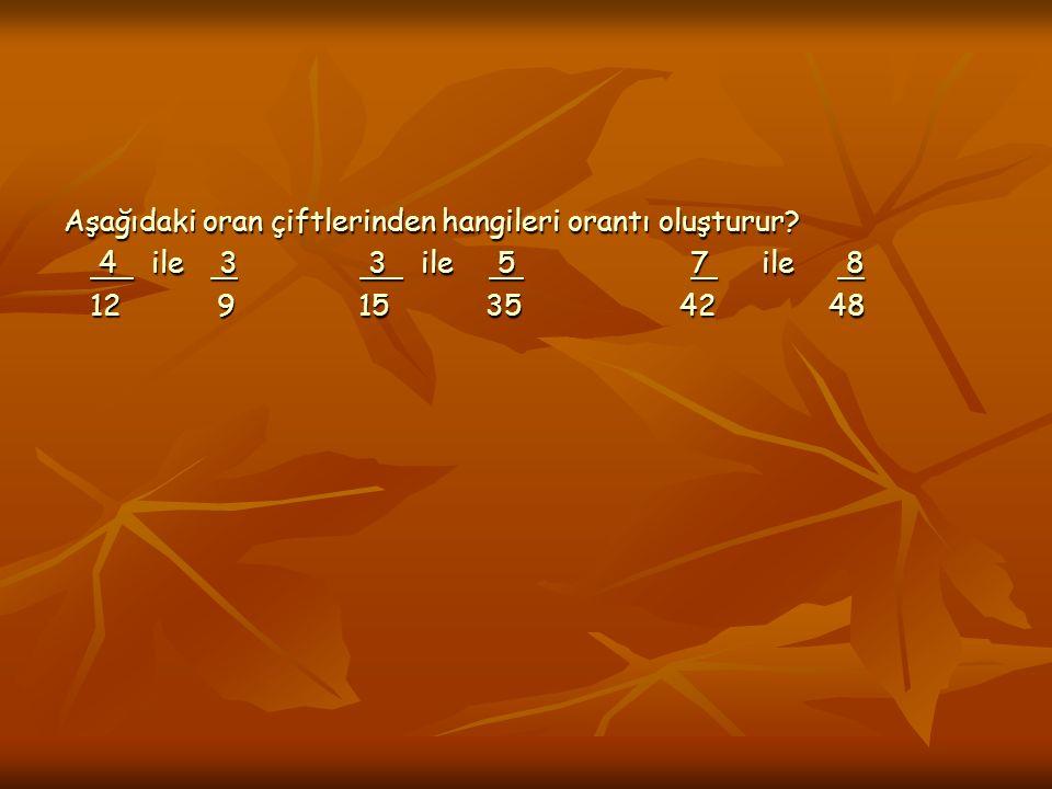 Aşağıdaki oran çiftlerinden hangileri orantı oluşturur.
