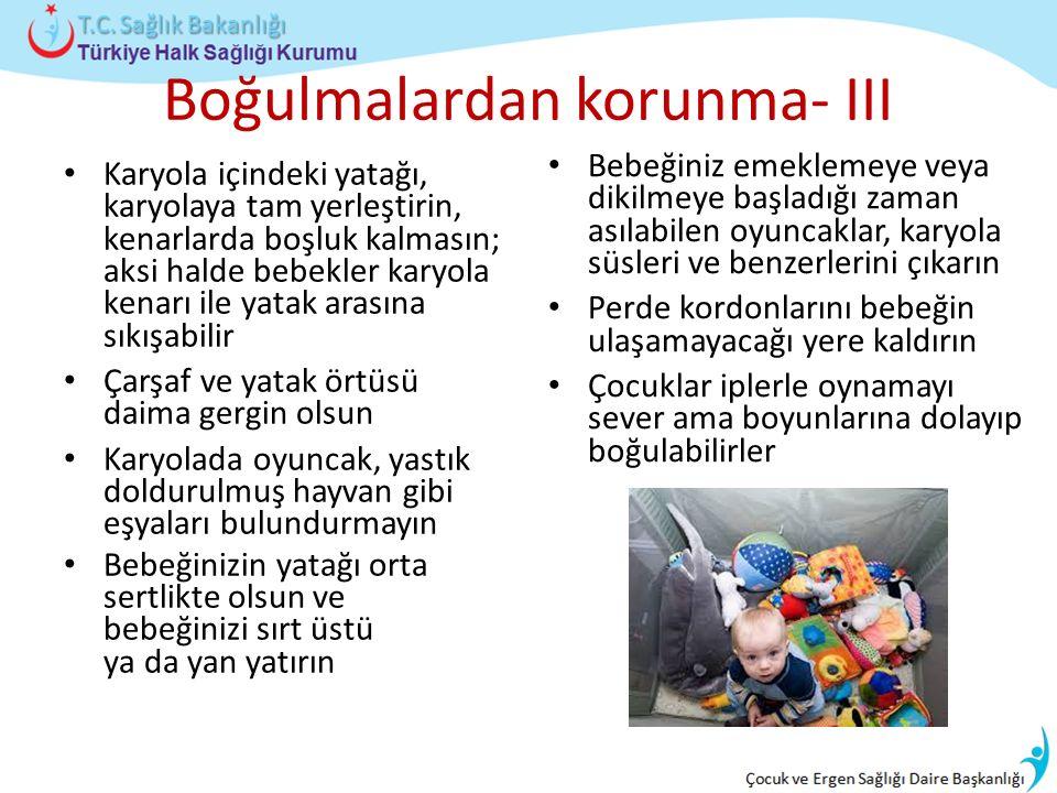 Boğulmalardan korunma- III Karyola içindeki yatağı, karyolaya tam yerleştirin, kenarlarda boşluk kalmasın; aksi halde bebekler karyola kenarı ile yata