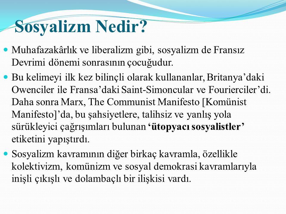 Sosyalizm Nedir? Muhafazakârlık ve liberalizm gibi, sosyalizm de Fransız Devrimi dönemi sonrasının çocuğudur. Bu kelimeyi ilk kez bilinçli olarak kull