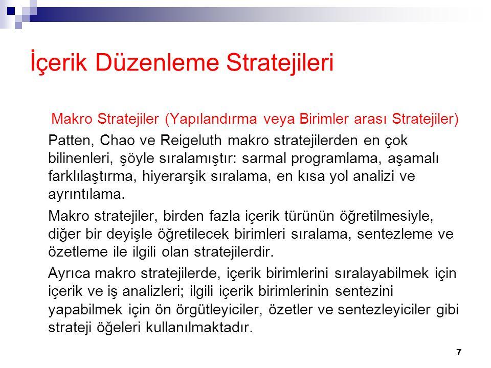 7 İçerik Düzenleme Stratejileri Makro Stratejiler (Yapılandırma veya Birimler arası Stratejiler) Patten, Chao ve Reigeluth makro stratejilerden en çok