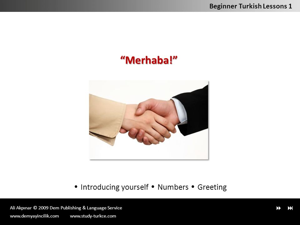 Ali Akpınar © 2009 Dem Publishing & Language Service  Introducing yourself Numbers Greeting Beginner Turkish Lessons 1 Merhaba! www.demyayincilik.comwww.study-turkce.com