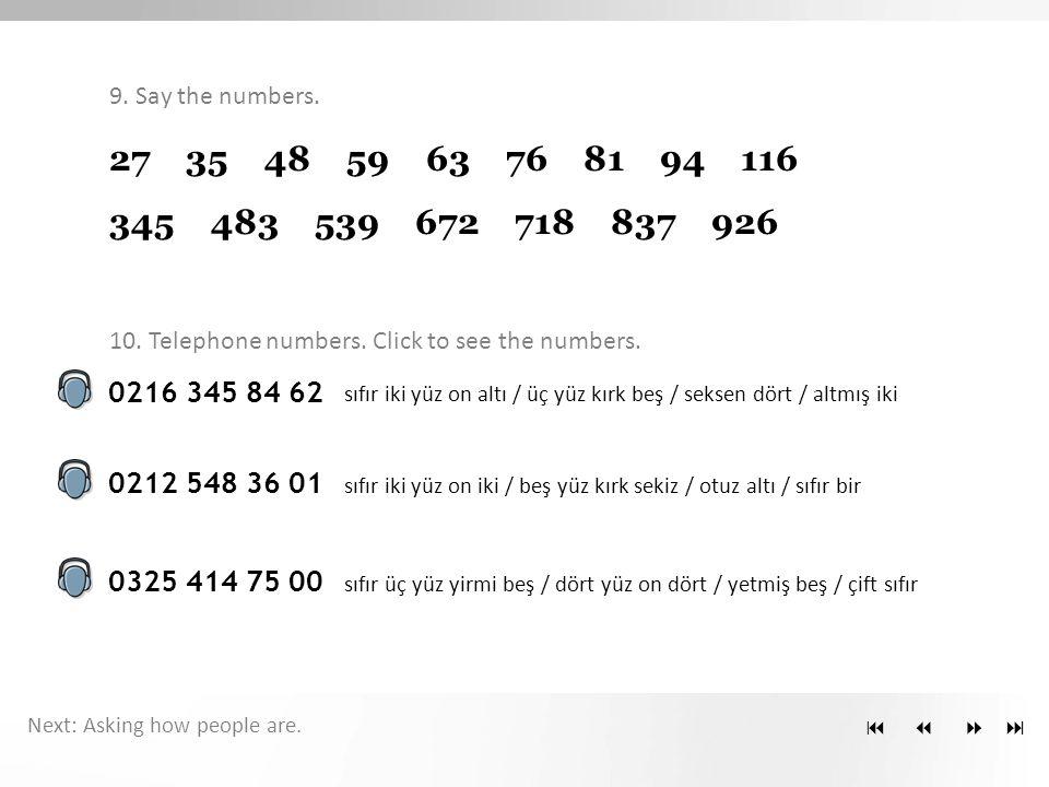  27 35 48 59 63 76 81 94 116 345 483 539 672 718 837 926 0216 345 84 62 0212 548 36 01 0325 414 75 00 sıfır iki yüz on altı / üç yüz kırk beş / seksen dört / altmış iki sıfır iki yüz on iki / beş yüz kırk sekiz / otuz altı / sıfır bir sıfır üç yüz yirmi beş / dört yüz on dört / yetmiş beş / çift sıfır 9.