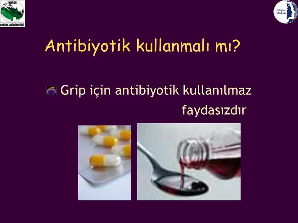 Antibiyotik kullanmalı mı? Grip için antibiyotik kullanılmaz faydasızdır