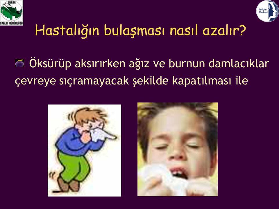 Hastalığın bulaşması nasıl azalır? Öksürüp aksırırken ağız ve burnun damlacıklar çevreye sıçramayacak şekilde kapatılması ile