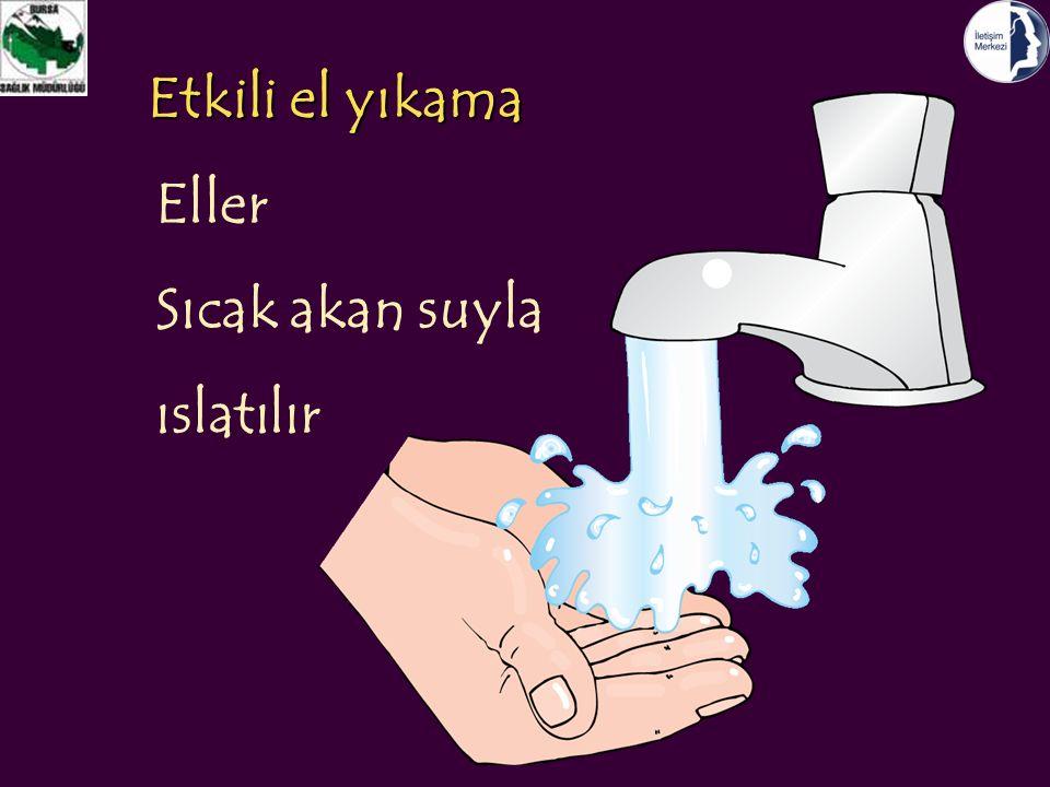 Etkili el yıkama Eller Sıcak akan suyla ıslatılır