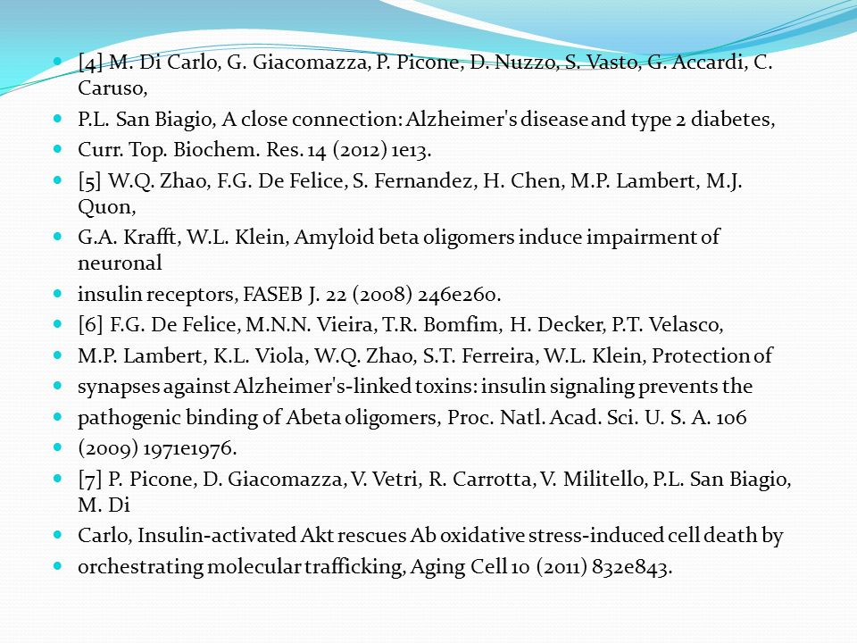 [4] M. Di Carlo, G. Giacomazza, P. Picone, D. Nuzzo, S. Vasto, G. Accardi, C. Caruso, P.L. San Biagio, A close connection: Alzheimer's disease and typ