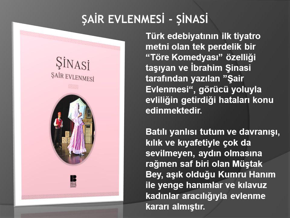 """ŞAİR EVLENMESİ - ŞİNASİ Türk edebiyatının ilk tiyatro metni olan tek perdelik bir """"Töre Komedyası"""" özelliği taşıyan ve İbrahim Şinasi tarafından yazıl"""