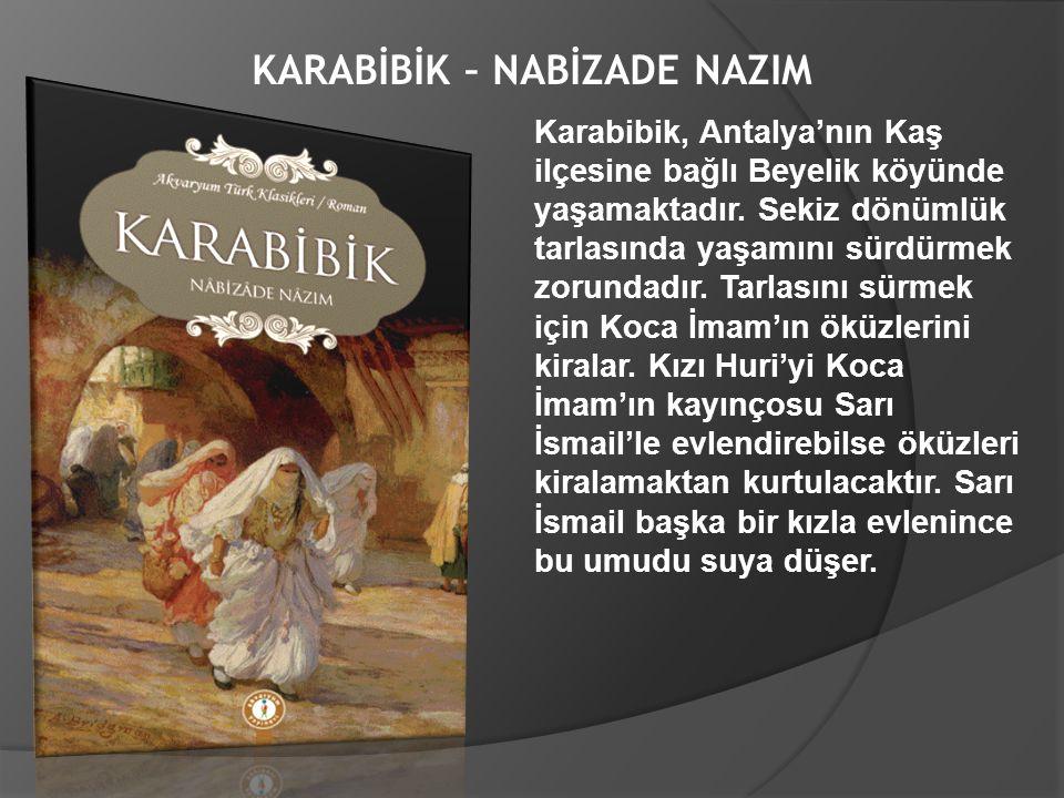 KARABİBİK – NABİZADE NAZIM Karabibik, Antalya'nın Kaş ilçesine bağlı Beyelik köyünde yaşamaktadır. Sekiz dönümlük tarlasında yaşamını sürdürmek zorund