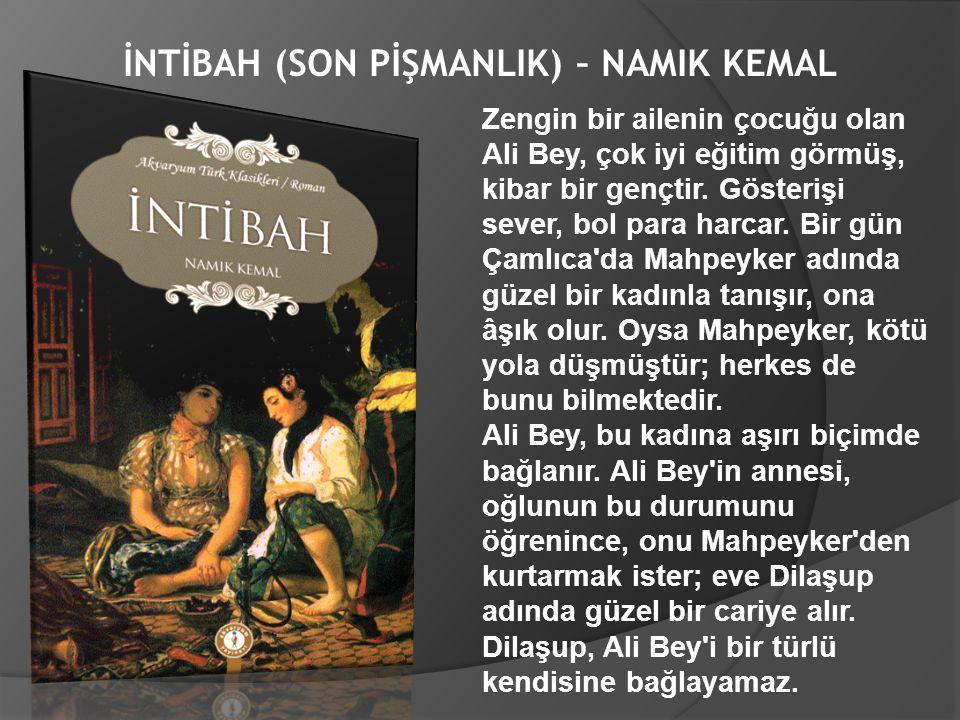 İNTİBAH (SON PİŞMANLIK) – NAMIK KEMAL Zengin bir ailenin çocuğu olan Ali Bey, çok iyi eğitim görmüş, kibar bir gençtir. Gösterişi sever, bol para harc