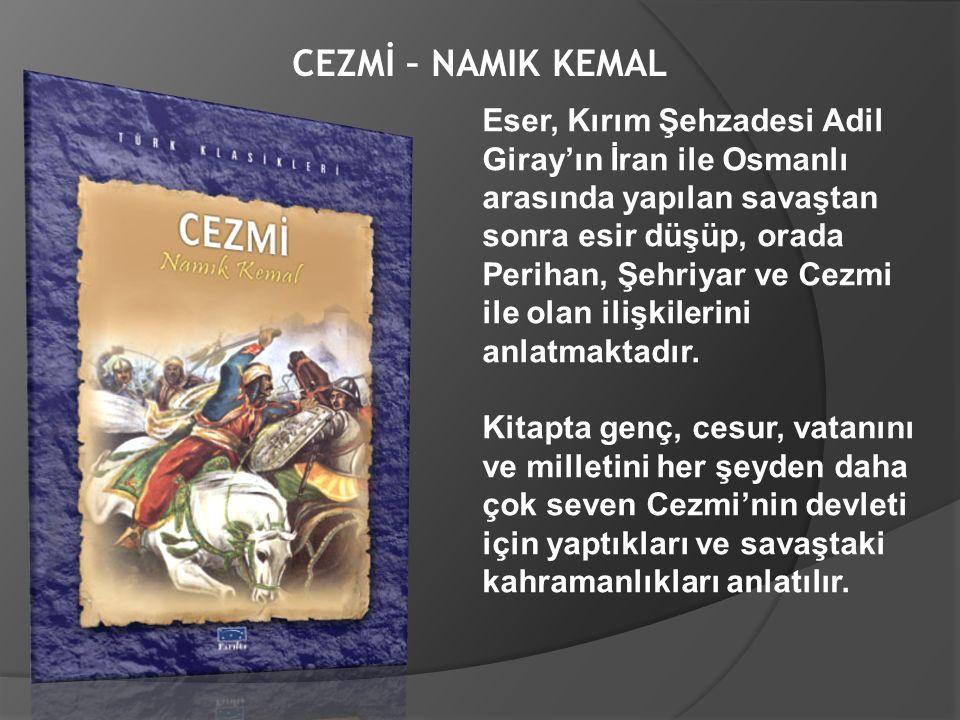 CEZMİ – NAMIK KEMAL Eser, Kırım Şehzadesi Adil Giray'ın İran ile Osmanlı arasında yapılan savaştan sonra esir düşüp, orada Perihan, Şehriyar ve Cezmi