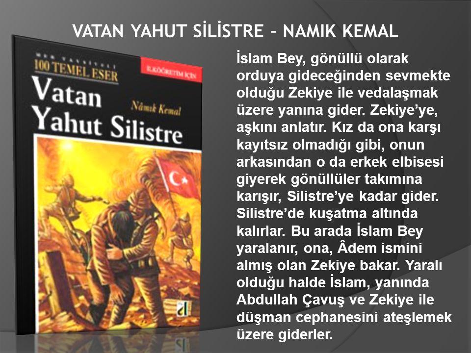 VATAN YAHUT SİLİSTRE – NAMIK KEMAL İslam Bey, gönüllü olarak orduya gideceğinden sevmekte olduğu Zekiye ile vedalaşmak üzere yanına gider. Zekiye'ye,