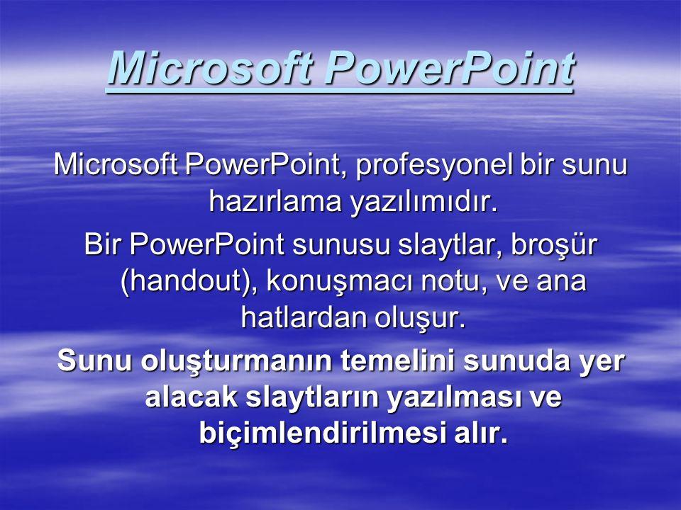 Microsoft PowerPoint Microsoft PowerPoint, profesyonel bir sunu hazırlama yazılımıdır.