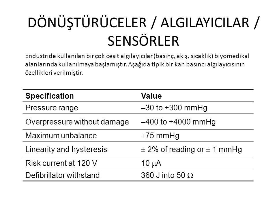 DÖNÜŞTÜRÜCELER / ALGILAYICILAR / SENSÖRLER Endüstride kullanılan bir çok çeşit algılayıcılar (basınç, akış, sıcaklık) biyomedikal alanlarında kullanılmaya başlamıştır.