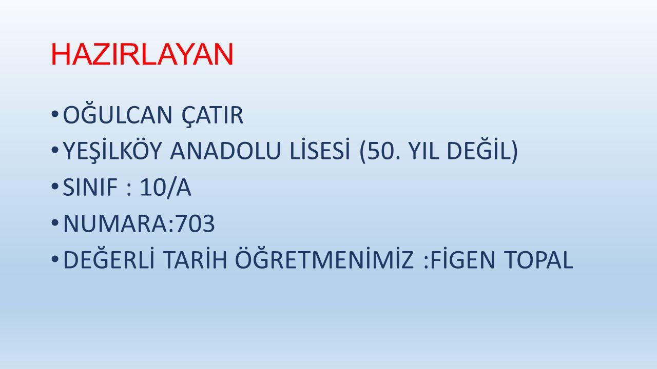 HAZIRLAYAN OĞULCAN ÇATIR YEŞİLKÖY ANADOLU LİSESİ (50.
