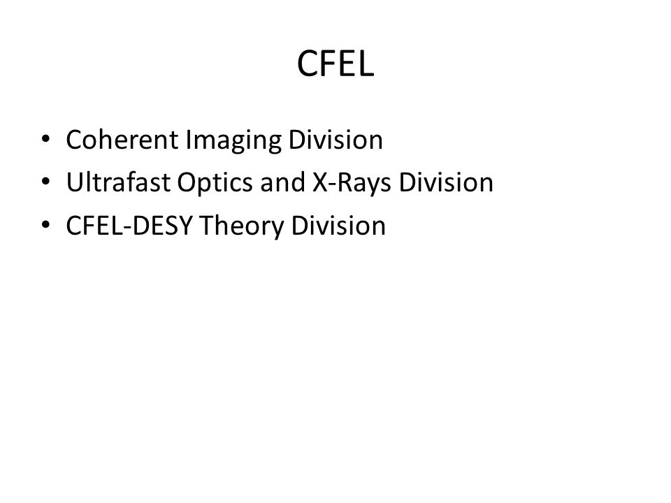 CFEL Coherent Imaging Division Ultrafast Optics and X-Rays Division CFEL-DESY Theory Division