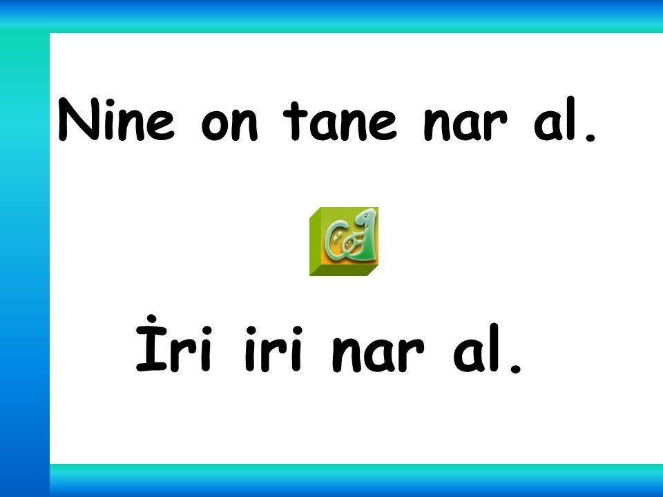 O ne, nine o ne Nar Rana, nar.