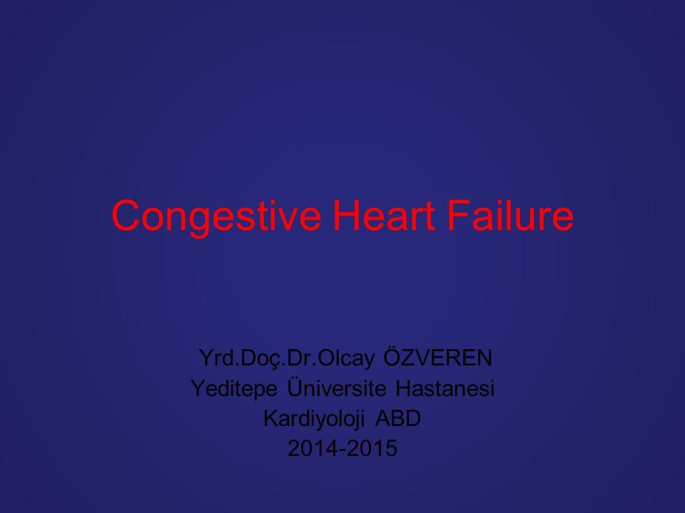 Yrd.Doç.Dr.Olcay ÖZVEREN Yeditepe Üniversite Hastanesi Kardiyoloji ABD 2014-2015 Congestive Heart Failure