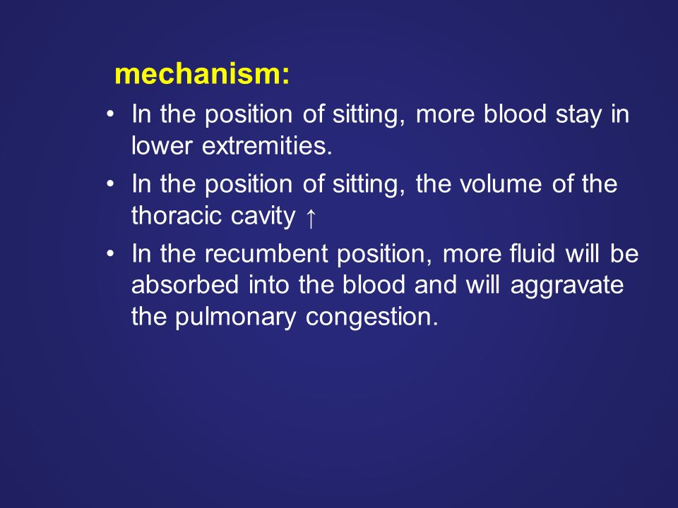 mechanism: In the position of sitting, more blood stay in lower extremities.