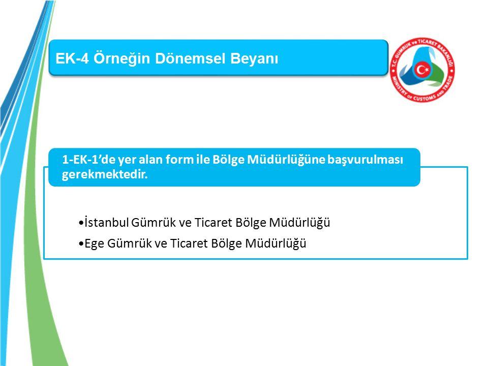 EK-4 Örneğin Dönemsel Beyanı İstanbul Gümrük ve Ticaret Bölge Müdürlüğü Ege Gümrük ve Ticaret Bölge Müdürlüğü 1-EK-1'de yer alan form ile Bölge Müdürlüğüne başvurulması gerekmektedir.